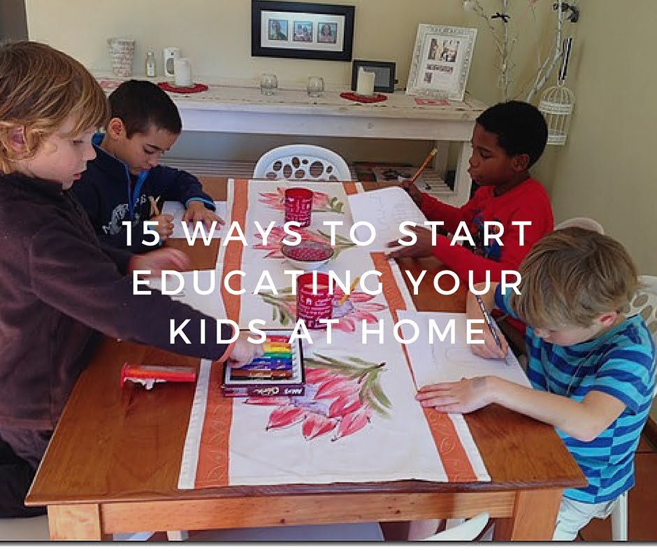 15 ways to start educating your kids at home