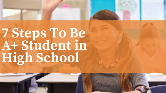 7 Steps to be A+ Student in high school