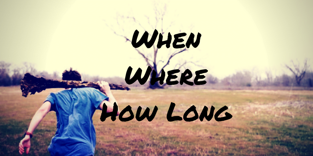 When, Where, How Long