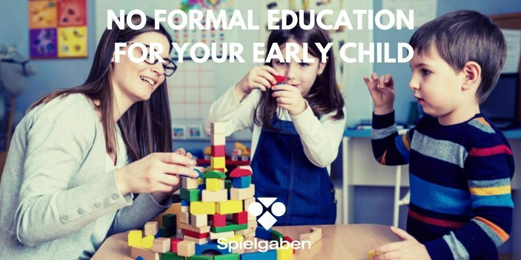 Forget about formal education for your early child